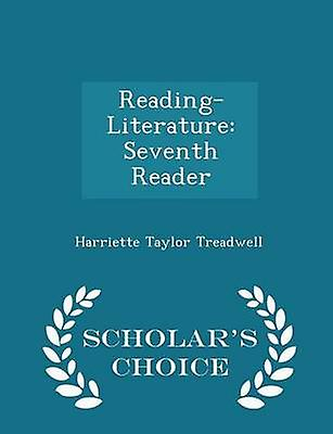 ReadingLiterature Seventh Reader  Scholars Choice Edition by Treadwell & Harriette Taylor