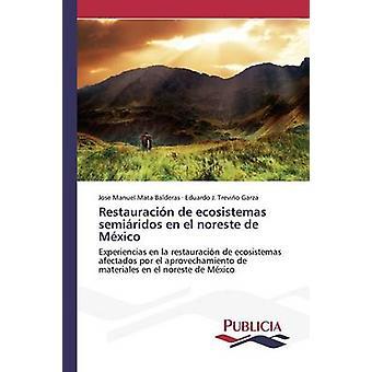 Restauracin de ecosistemas semiridos en el noreste de Mxico av Mata Balderas Jose Manuel
