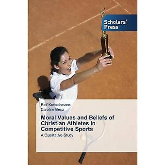 Moral Values and Beliefs of Christian Athletes in Competitive Sports by Kretschmann Rolf