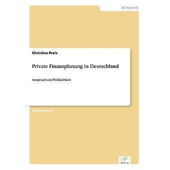 Private Finanzplanung in DeutschlandAnspruch und Wirklichkeit von Preis & Christine