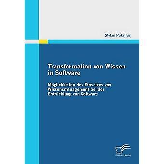 Transformation Von Wissen dans Moglichkeiten Des Einsatzes Von Wissensmanagement Bei Der Entwicklung Von logiciel par Pukallus & Stefan