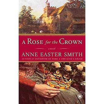A Rose for the Crown by Anne Easter Smith - 9780743276870 Book