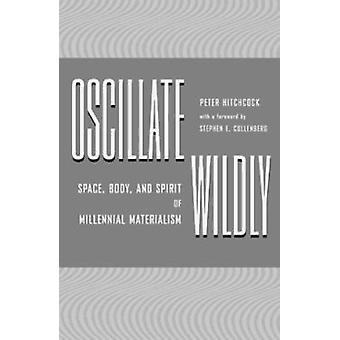 Oscillate Wildly - Space - Body - and Spirit of Millennial Materialism