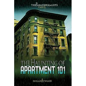The Haunting of Apartment 101 by Megan Atwood - 9780822590774 Book