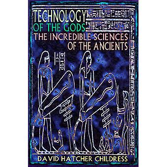 Technology of the Gods - The Incredible Sciences of the Ancients by Da