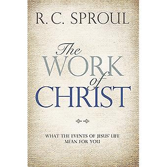 The Work of Christ - What the Events of Jesus' Life Mean for You by R.