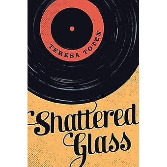 Shattered Glass by Teresa Toten - 9781459806719 Book