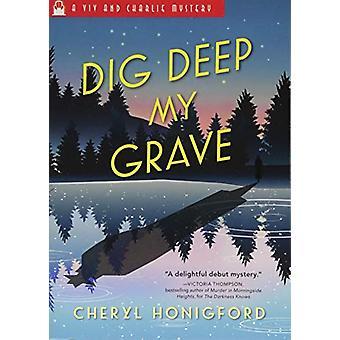 Dig Deep My Grave by Cheryl Honigford - 9781492628675 Book
