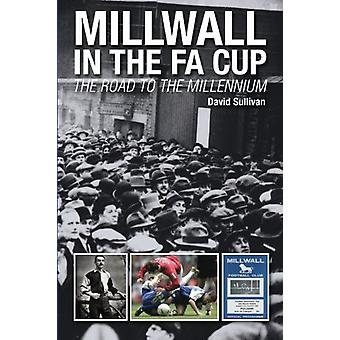 Millwall in the FA Cup - The Road to the Millennium by David Sullivan