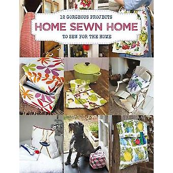 Home Sewn Home - 12 Gorgeous Projects to Sew for the Home - 9781784943