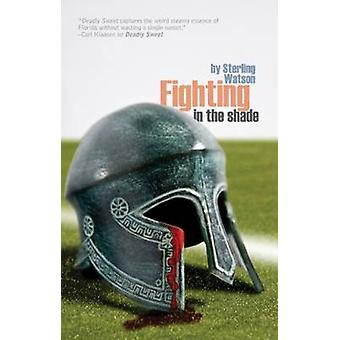 Fighting in the Shade by Sterling Watson - 9781936070985 Book