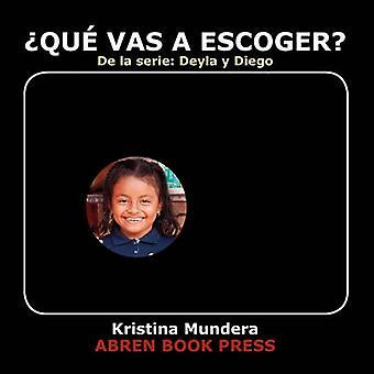 Que Vas a Escoger? by Kristina Mundera - 9781937314200 Book