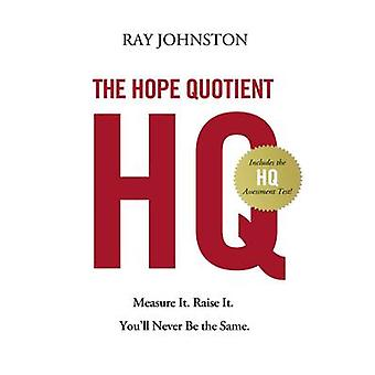 The Hope Quotient Measure It. Raise It. you'll Never Be the Same. von Johnston & Ray