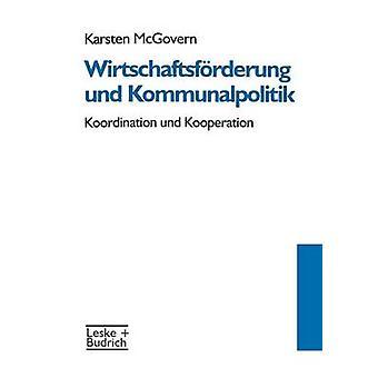 Wirtschaftsfrderung und Kommunalpolitik  Koordination und Kooperation by McGovern & Karsten