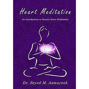 Heart Meditation An Introduction to Gnostic Heart Meditation by Azmayesh & Dr Seyed M.