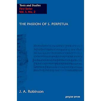 The Passion of S. Perpetua by Perpetua & S.