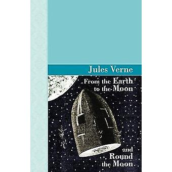 From the Earth to the Moon and Round the Moon by Verne & Jules