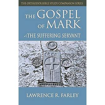 Gospel of Mark The Suffering Servant by Farley & Lawrence R