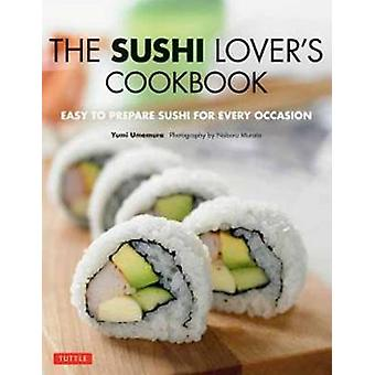 Sushi Lover's Cookbook - Easy to Prepare Sushi for Every Occasion by Y