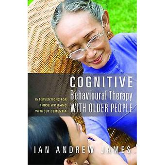 Cognitive Behavioural Therapy with Older People by Ian Andrew James