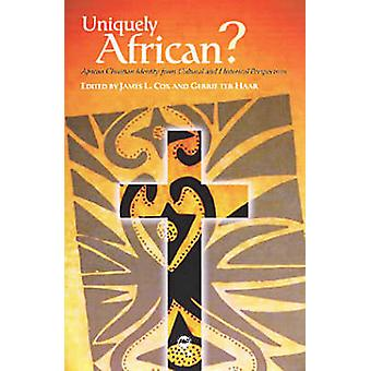 Uniquely African? - African Christian Identity from Cultural and Histo