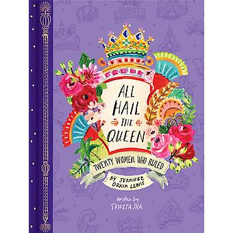 All Hail the Queen Twenty Women Who Ruled by Jennifer Orkin Lewis