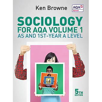 Sociology for AQA Volume 1 by Ken Browne