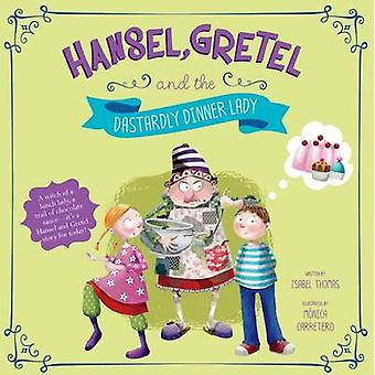 Hansel Gretel and the Dastardly Dinner Lady by Isabel Thomas & Illustrated by Monica Carretero suarez