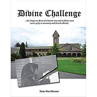 Divine Challenge  The Clergy Sex Abuse of a HermitNun and Its FifteenYear CoverUp by Keri Burnor