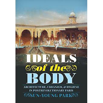 Idealen van het lichaam architectuur stedenbouw en hygiëne in de Postrevolutionary Parijs door Sun Young Park