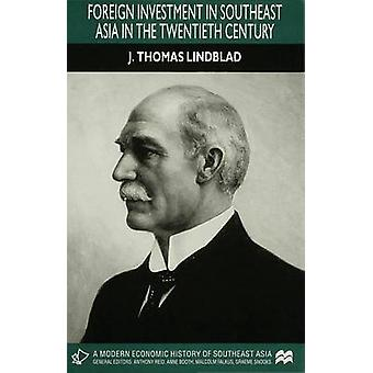 Foreign Investment in Se Asia in the 20th C by Lindblad & J. Thomas Senior Lecturer in