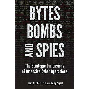 Bytes Bombs and Spies  The Strategic Dimensions of Offensive Cyber Operations by Edited by Herbert Lin & Edited by Amy Zegart