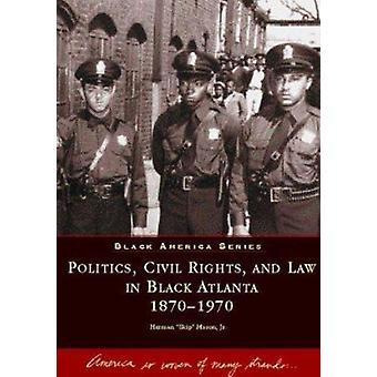 Politics - Civil Rights - and Law in Black Atlanta 1870-1970 by Herma