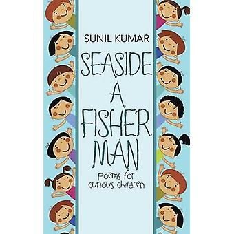 SEASIDE A FISHERMAN Poems for Curious Children by KUMAR & SUNIL