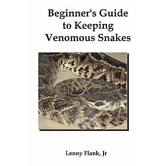 Beginners Guide to Keeping Venomous Snakes by Flank & Lenny & Jr.