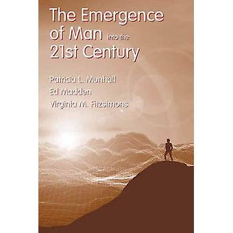 The Emergence of Man into the 21st Century by MUNHALL & PATRICIA