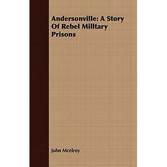 Andersonville A Story Of Rebel Milltary Prisons by Mcelroy & John