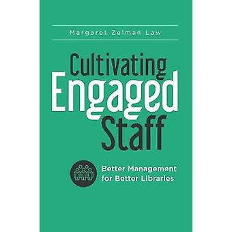 Cultivating Engaged Staff Better Management for Better Libraries by Law & Margaret
