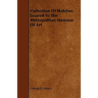 Collection Of Watches Loaned To The Metropolitan Museum Of Art by Hearn & George A.
