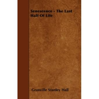 Senescence  The Last Half of Life by Hall & Granville Stanley