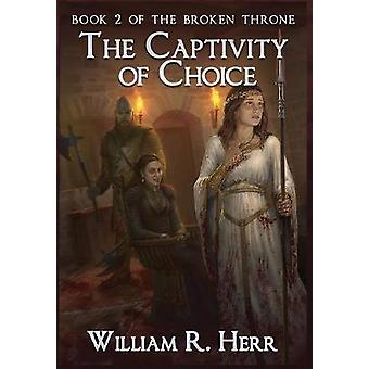 The Captivity of Choice by Herr & William R