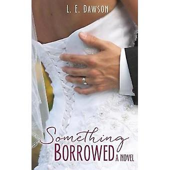 Something Borrowed A Novel by Dawson & L. E.