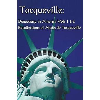Tocqueville Democracy in America Volumes 1 2 and Recollections of Alexis de Tocqueville Complete and Unabridged von De Tocqueville & Alexis