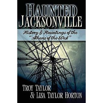 Haunted Jacksonville by Taylor & Troy