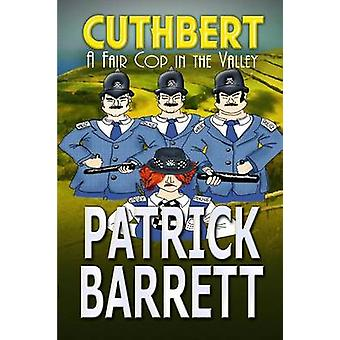 A Fair Cop in the Valley Cuthbert Book 9 by Barrett & Patrick
