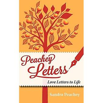 Peachey Letters Love Letters to Life by Peachey & Sandra