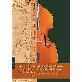 Musik und Mnnlichkeiten in Deutschland seit 1950 by Gerards & Marion