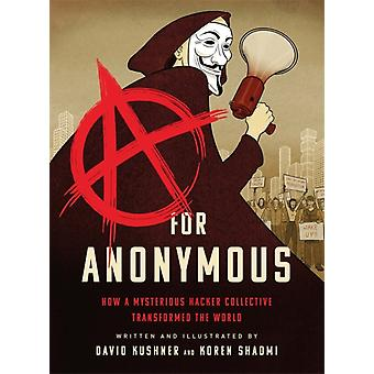 A for Anonymous Graphic novel  How a Mysterious Hacker Collective Transformed the World by David Kushner & Illustrated by Koren Shadmi