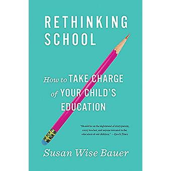 Rethinking School - How to Take Charge of Your Child's Education by Su