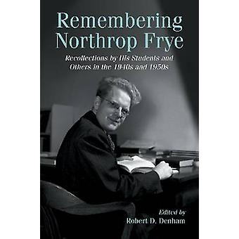 Remembering Northrop Frye - Recollections by His Students and Others i